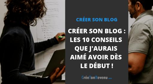 Créer son Blog : Les 10 conseils que j'aurais aimé avoir dès le début.