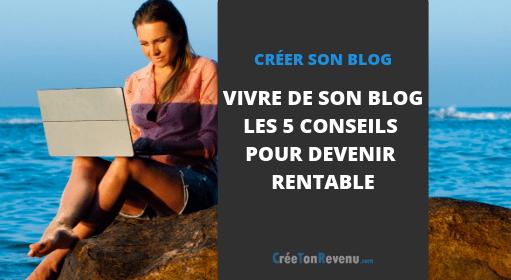 Vivre de son blog Les 5 conseils pour un business rentable