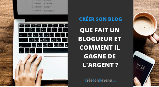 Que fait un blogueur et comment il gagne de l'argent