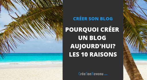 Pourquoi créer un Blog : Les 10 raisons qui devraient vous pousser à le faire dès aujourd'hui !